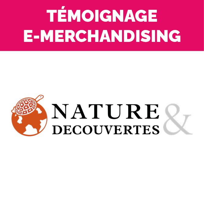 Témoignage E-merchandising Nature & Découvertes